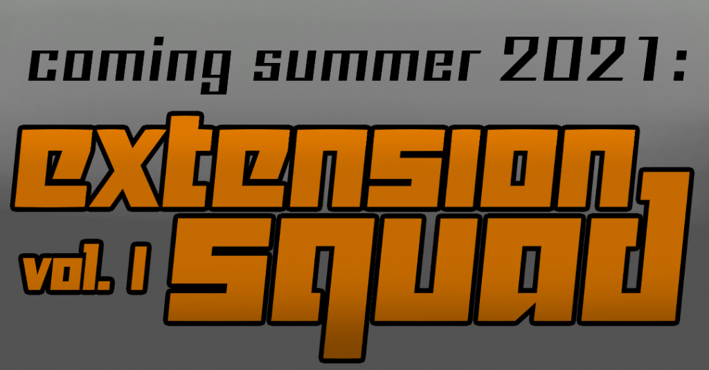 Coming summer 2021: Extension Squad Volume 1